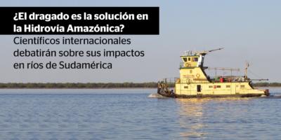 ¿El dragado es la solución en la Hidrovía Amazónica? Científicos internacionales debatirán sobre sus impactos en ríos de Sudamérica