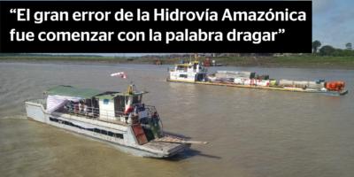 """""""El gran error de la Hidrovía Amazónica fue comenzar con la palabra dragar"""""""
