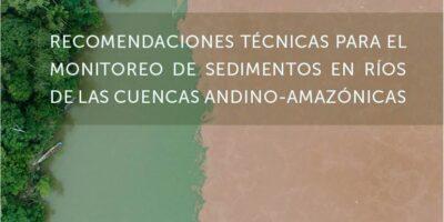 [Nueva Publicación] Recomendaciones técnicas para el monitoreo de sedimentos en ríos de las cuencas Andino-Amazónicas